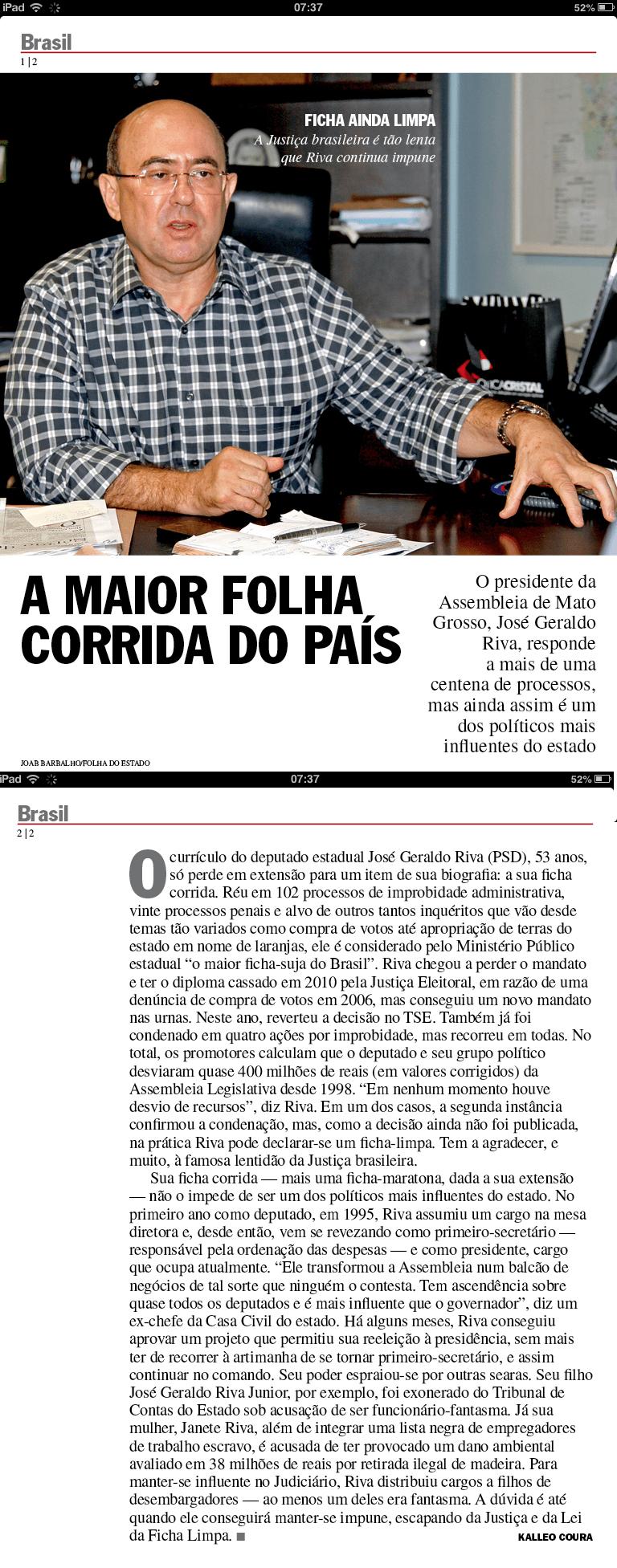 Com sua enorme capivara, o deputado  Riva há muito deixou de ser um caso de Mato Grosso para se constituir em um fenômeno que deixa boquiaberto brasileiros por todos os cantos do Brasil.