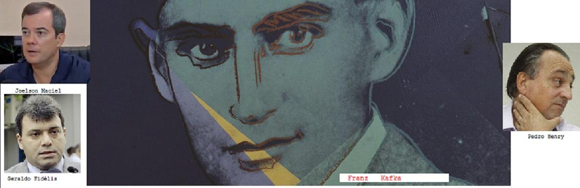 """O escritor tcheco Franz Kafka, quando escreveu o clássico """"O Processo"""" na certa não sabia que estava escrevendo sobre  um réu que ele chamou de Josef K mas poderia ter chamado de Pedro Henrique e burocratas do Judiciário que poderia chamar de Geraldo Fidélis e Joelson Maciel"""